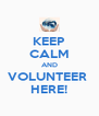 KEEP CALM AND VOLUNTEER  HERE! - Personalised Poster A4 size