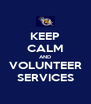 KEEP CALM AND VOLUNTEER SERVICES - Personalised Poster A4 size