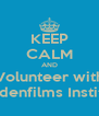 KEEP CALM AND Volunteer with Haydenfilms Institute - Personalised Poster A4 size