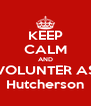 KEEP CALM AND VOLUNTER AS Hutcherson - Personalised Poster A4 size