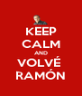 KEEP CALM AND VOLVÉ  RAMÓN - Personalised Poster A4 size