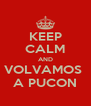 KEEP CALM AND VOLVAMOS  A PUCON - Personalised Poster A4 size