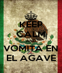 KEEP CALM AND VOMITA EN EL AGAVE - Personalised Poster A4 size