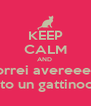 KEEP CALM AND  vorrei avereeee  tanto un gattinooo!! - Personalised Poster A4 size