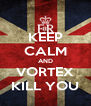 KEEP CALM AND VORTEX KILL YOU - Personalised Poster A4 size