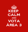 KEEP  CALM AND VOTA ÁREA 3 - Personalised Poster A4 size