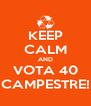 KEEP CALM AND VOTA 40 CAMPESTRE! - Personalised Poster A4 size
