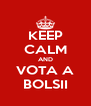 KEEP CALM AND VOTA A BOLSII - Personalised Poster A4 size