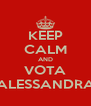 KEEP CALM AND VOTA ALESSANDRA - Personalised Poster A4 size