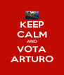 KEEP CALM AND VOTA ARTURO - Personalised Poster A4 size