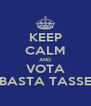 KEEP CALM AND VOTA BASTA TASSE - Personalised Poster A4 size