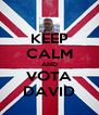 KEEP CALM AND VOTA DAVID - Personalised Poster A4 size
