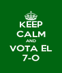 KEEP CALM AND VOTA EL 7-O - Personalised Poster A4 size