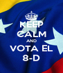KEEP CALM AND VOTA EL 8-D - Personalised Poster A4 size