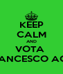 KEEP CALM AND VOTA  FRANCESCO ACRI - Personalised Poster A4 size