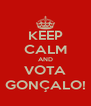 KEEP CALM AND VOTA GONÇALO! - Personalised Poster A4 size