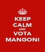 KEEP CALM AND VOTA MANGONI - Personalised Poster A4 size