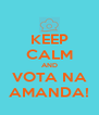 KEEP CALM AND VOTA NA AMANDA! - Personalised Poster A4 size