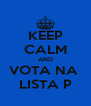 KEEP CALM AND VOTA NA  LISTA P - Personalised Poster A4 size