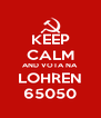 KEEP CALM AND VOTA NA LOHREN 65050 - Personalised Poster A4 size