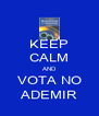 KEEP CALM AND VOTA NO ADEMIR - Personalised Poster A4 size