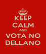 KEEP CALM AND VOTA NO DELLANO - Personalised Poster A4 size