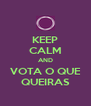 KEEP CALM AND VOTA O QUE QUEIRAS - Personalised Poster A4 size