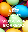 KEEP CALM AND VOTA POR BORREGO - Personalised Poster A4 size