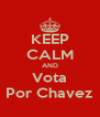 KEEP CALM AND Vota Por Chavez - Personalised Poster A4 size