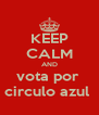 KEEP CALM AND vota por  circulo azul  - Personalised Poster A4 size