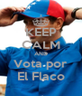 KEEP CALM AND Vota por El Flaco - Personalised Poster A4 size