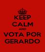 KEEP CALM AND VOTA POR GERARDO - Personalised Poster A4 size