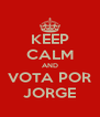 KEEP CALM AND VOTA POR JORGE - Personalised Poster A4 size