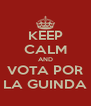 KEEP CALM AND VOTA POR LA GUINDA - Personalised Poster A4 size