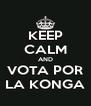 KEEP CALM AND VOTA POR LA KONGA - Personalised Poster A4 size