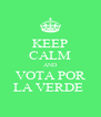 KEEP CALM AND VOTA POR LA VERDE  - Personalised Poster A4 size