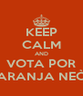 KEEP CALM AND VOTA POR NARANJA NEÒN - Personalised Poster A4 size