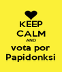 KEEP CALM AND vota por Papidonksi - Personalised Poster A4 size
