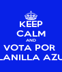 KEEP CALM AND VOTA POR  PLANILLA AZUL - Personalised Poster A4 size