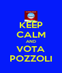 KEEP CALM AND VOTA POZZOLI - Personalised Poster A4 size