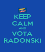 KEEP CALM AND VOTA RADONSKI - Personalised Poster A4 size