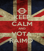 KEEP CALM AND VOTA RAIMO  - Personalised Poster A4 size