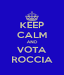 KEEP CALM AND VOTA ROCCIA - Personalised Poster A4 size