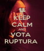 KEEP CALM AND VOTA  RUPTURA  - Personalised Poster A4 size
