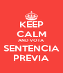 KEEP CALM AND VOTA SENTENCIA PREVIA - Personalised Poster A4 size