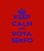 KEEP CALM AND VOTA SERFO - Personalised Poster A4 size