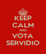 KEEP CALM AND VOTA SERVIDIO - Personalised Poster A4 size