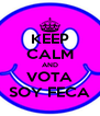 KEEP CALM AND VOTA SOY FECA - Personalised Poster A4 size