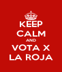 KEEP CALM AND VOTA X LA ROJA - Personalised Poster A4 size