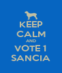 KEEP CALM AND VOTE 1 SANCIA - Personalised Poster A4 size